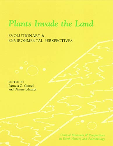 9780231111614: Plants Invade the Land: Evolutionary and Environmental Perspectives (The Critical Moments and Perspectives in Earth History and Paleobiology)