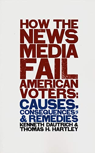 9780231111775: How the News Media Fail American Voters
