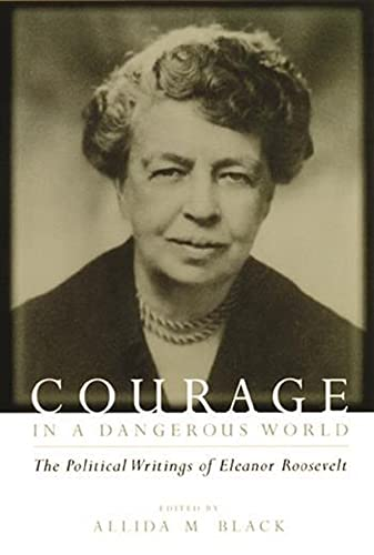 9780231111805: Courage in a Dangerous World: The Political Writings of Eleanor Roosevelt