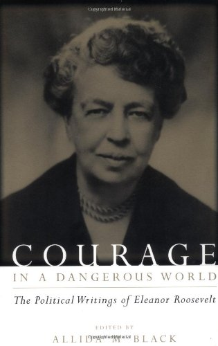 9780231111812: Courage in a Dangerous World: The Political Writings of Eleanor Roosevelt