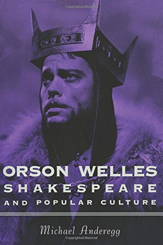 Orson Welles, Shakespeare, and Popular Culture: Michael Anderegg