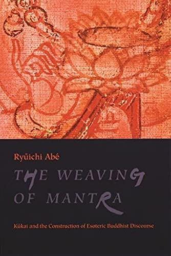 9780231112871: The Weaving of Mantra: Kukai and the Construction of Esoteric Buddhist Discourse