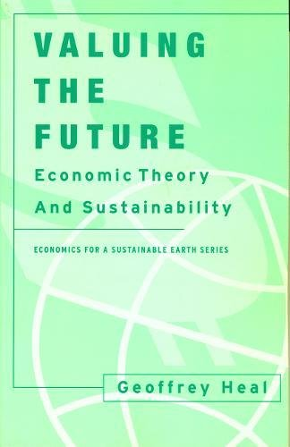 9780231113076: Valuing the Future: Economic Theory and Sustainability (Economics for a Sustainable Earth)