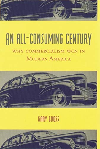 9780231113120: An All-Consuming Century: Why Commercialism Won in Modern America