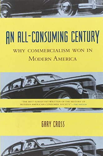 9780231113137: An All-Consuming Century: Why Commercialism Won in Modern America