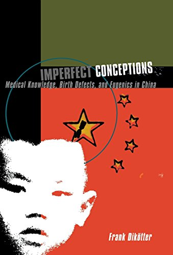 9780231113700: Imperfect Conceptions: Medical Knowledge, Birth Defects and Eugenics in China
