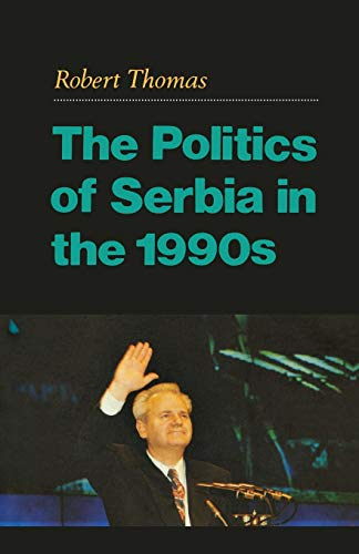 9780231113816: The Politics of Serbia in the 1990s