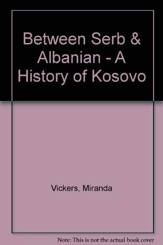 9780231113823: Between Serb and Albanian: A History of Kosovo