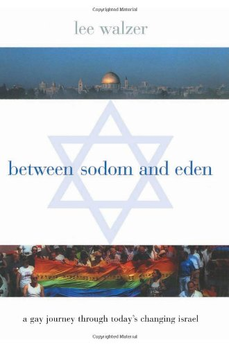 9780231113953: Between Sodom and Eden: A Gay Journey Through Today's Changing Israel