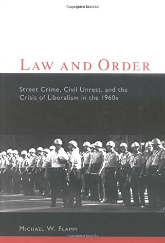 9780231115124: Law and Order: Street Crime, Civil Unrest, and the Crisis of Liberalism in the 1960s (Columbia Studies in Contemporary American History)