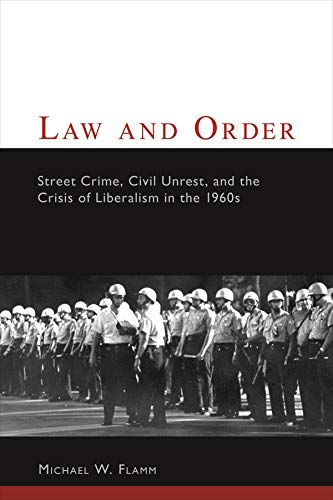 9780231115131: Law and Order: Street Crime, Civil Unrest, and the Crisis of Liberalism in the 1960s (Columbia Studies in Contemporary American History)