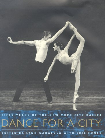 Dance for a City; Fifty Years of the New York City Ballet: Garafola, Lynn ed. and Eric Foner