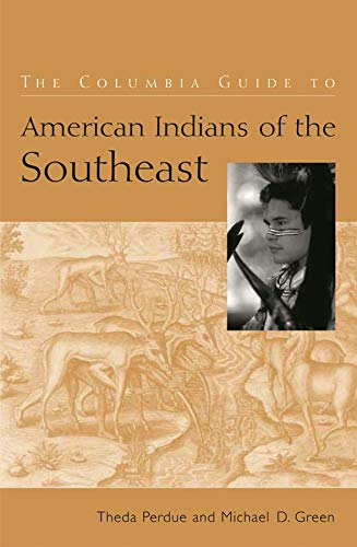 The Columbia Guide to American Indians of the Southeast (The Columbia Guides to American Indian History and Culture) (0231115717) by Theda Perdue; Michael Green