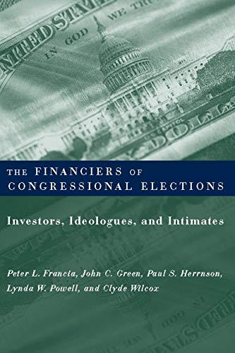9780231116183: The Financiers of Congressional Elections: Investors, Ideologues, and Intimates (Power, Conflict, and Democracy: American Politics Into the 21st Century)