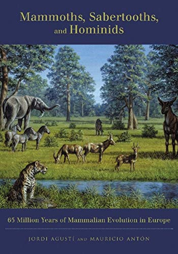 9780231116404: Mammoths, Sabertooths, and Hominids: 65 Million Years If Mammalian Evolution in Europe