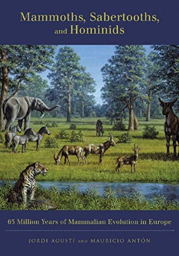 9780231116411: Mammoths, Sabertooths, And Hominids: 65 Million Years of Mammalian Evolution in Europe