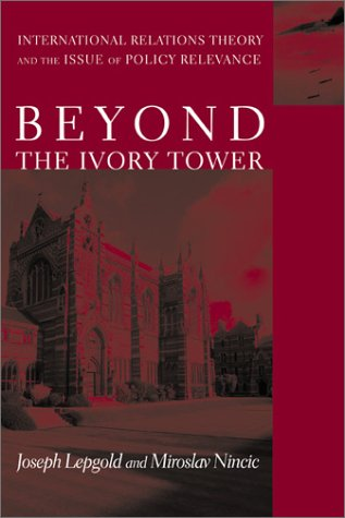 Beyond the Ivory Tower: Lepgold, Professor Joseph; Nincic, Professor Miroslav