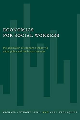 Economics for Social Workers: The Application of Economic Theory to Social Policy and the Human ...