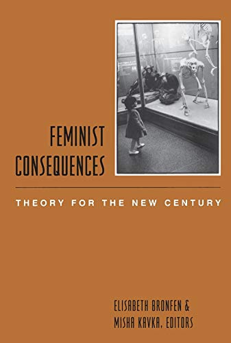 9780231117050: Feminist Consequences - Theory for the New Century