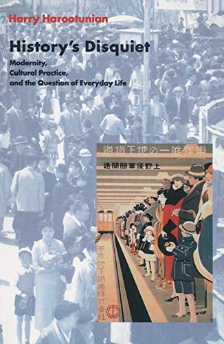 9780231117944: History's Disquiet: Modernity, Cultural Practice, and the Question of Everyday Life