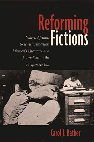 Reforming Fictions: Native, African and Jewish American: Carol J. Batker