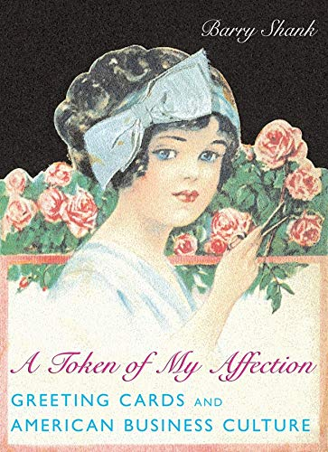 9780231118798: A Token of My Affection: Greeting Cards and American Business Culture (Popular Cultures, Everyday Lives)