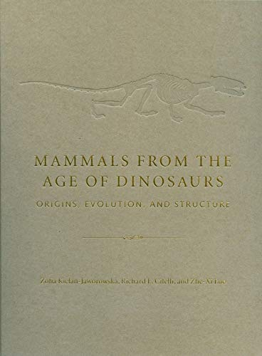 9780231119184: Mammals from the Age of Dinosaurs: Origins, Evolution, and Structure