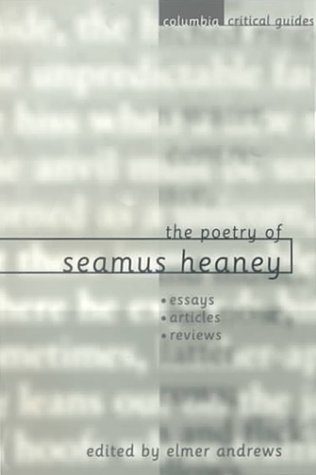 9780231119276: The Poetry of Seamus Heaney: Essays, Articles, Reviews (Columbia Critical Guides)
