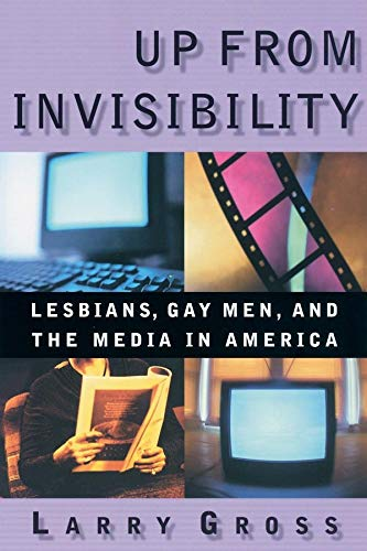 9780231119535: Up From Invisibility: Lesbians, Gay Men, and the Media in America
