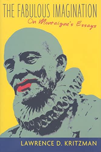 9780231119924: The Fabulous Imagination: On Montaigne's Essays