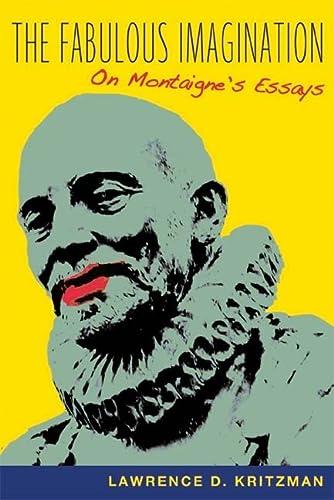 9780231119931: The Fabulous Imagination: On Montaigne's Essays