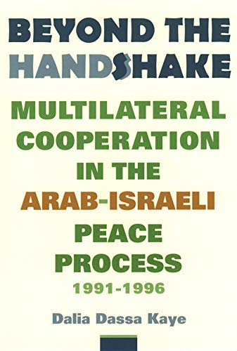 Beyond the handshake : multilateral cooperation in the Arab-Israeli peace process , 1991-1996.: ...