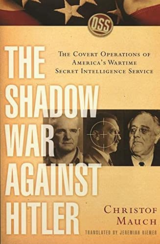 The Shadow War Against Hitler: The covert operations of America's wartime secret  intelligence service (0231120443) by Mauch, Christof; Riemer, Jeremiah