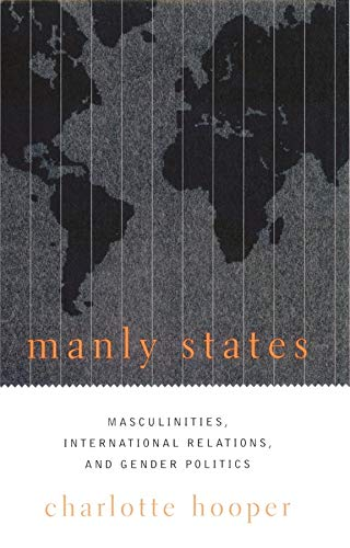 Manly States : Masculinities, International Relations, and: Charlotte Hooper