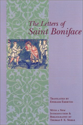 The Letters of St.Boniface: With a New Introduction and Bibliography by Thomas F. X. Noble (...