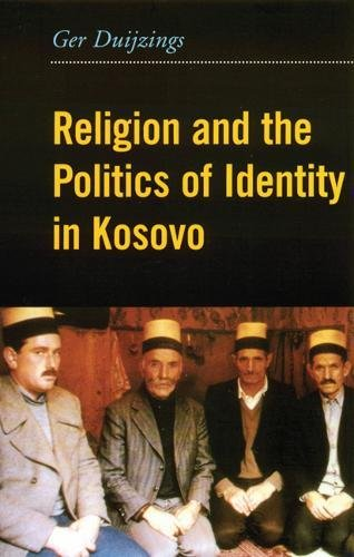9780231120982: Religion and the Politics of Identity in Kosovo