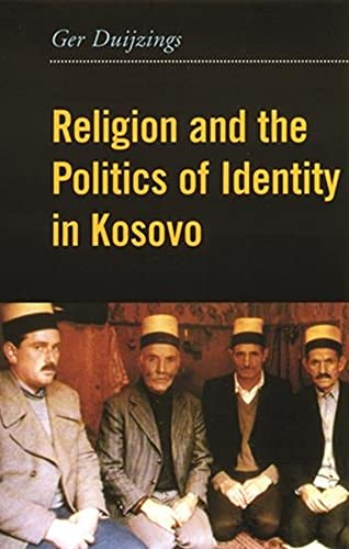9780231120999: Religion and the Politics of Identity in Kosovo
