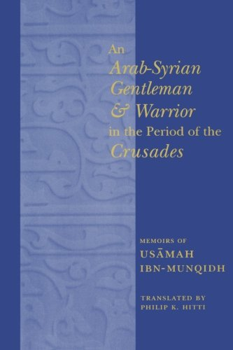 9780231121255: An Arab-Syrian Gentleman and Warrior in the Period of the Crusades: Momoirs of Usamah Ibn-Munqidh