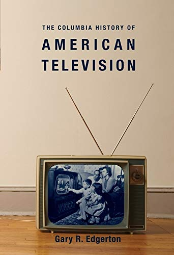 9780231121644: The Columbia History of American Television (Columbia Histories of Modern American Life)