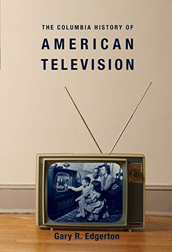 9780231121651: The Columbia History of American Television (Columbia Histories of Modern American Life)
