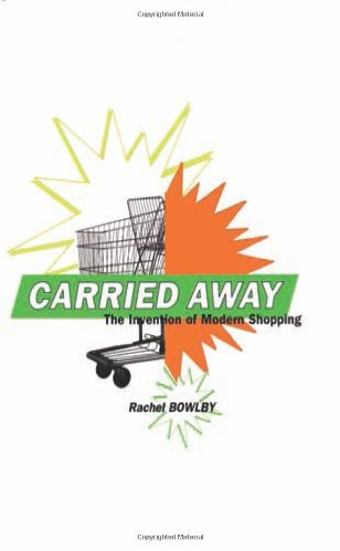 9780231122740: Carried Away: The Invention of Modern Shopping