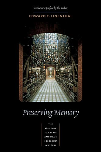 9780231124072: Preserving Memory: The Struggle to Create America's Holocaust Museum