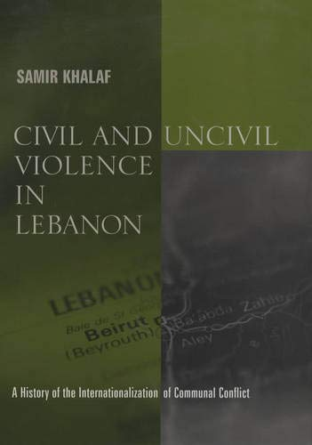 Civil and Uncivil Violence in Lebanon: A History of the Internationalization of Communal Conflict (...