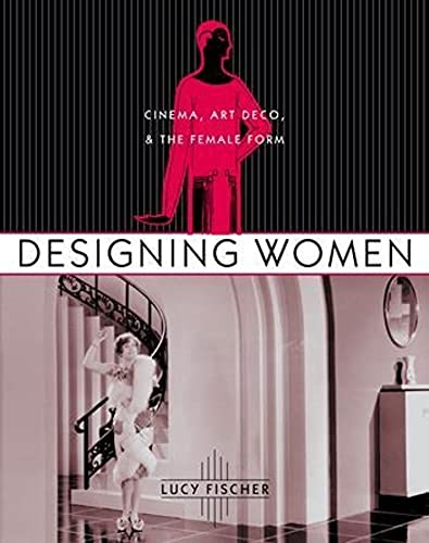 DESIGNING WOMEN Cinema, Art Deco, & the Female Form