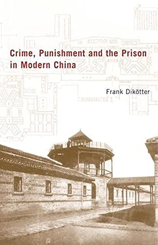 Crime, Punishment, and the Prison in Modern China, 1895-1949: Frank Dik�tter