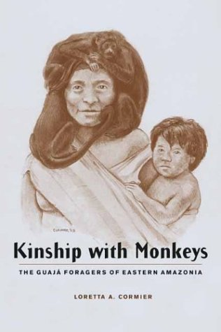 9780231125246: Kinship with Monkeys: The Guajá Foragers of Eastern Amazonia (Historical Ecology Series)