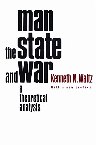 Man, the State, and War: A Theoretical: Waltz, Kenneth N.