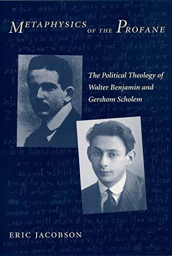 9780231126571: Metaphysics of the Profane: The Political Theology of Walter Benjamin and Gershom Scholem