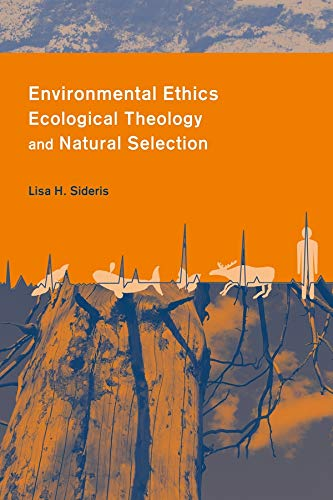 Environmental Ethics, Ecological Theology and Natural Selection: Sideris, Lisa