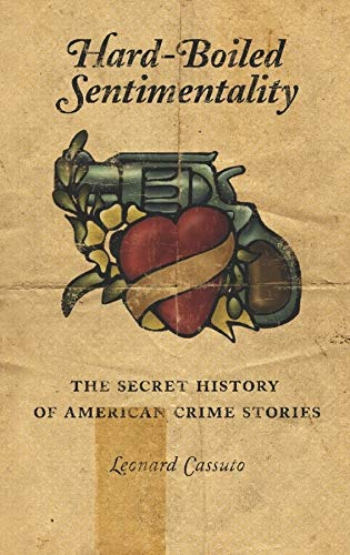 9780231126908: Hard-Boiled Sentimentality: The Secret History of American Crime Stories